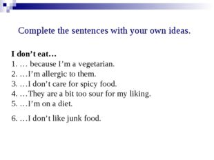 I don't eat… 1. … because I'm a vegetarian. 2. …I'm allergic to them. 3. …I d