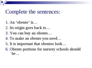 Complete the sentences: 1. An 'obento' is… 2. Its origin goes back to… 3. You