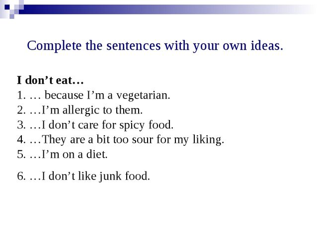 I don't eat… 1. … because I'm a vegetarian. 2. …I'm allergic to them. 3. …I d...