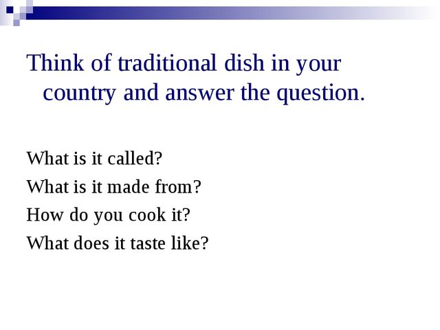 Think of traditional dish in your country and answer the question. What is it...
