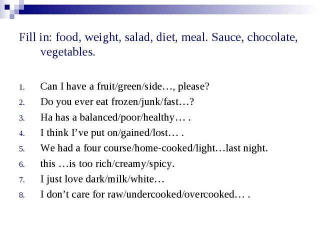 Fill in: food, weight, salad, diet, meal. Sauce, chocolate, vegetables. Can I...