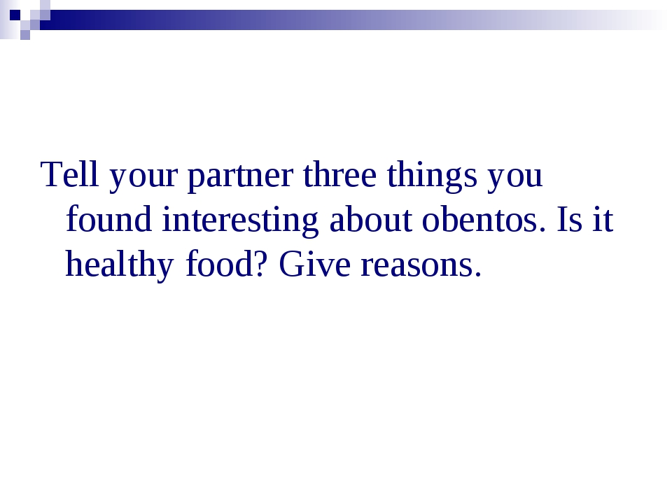 Tell your partner three things you found interesting about obentos. Is it hea...