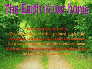 We must take care of it. The importance of this is pointed out by the ecolog