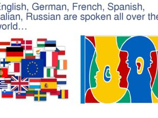 English, German, French, Spanish, Italian, Russian are spoken all over the wo