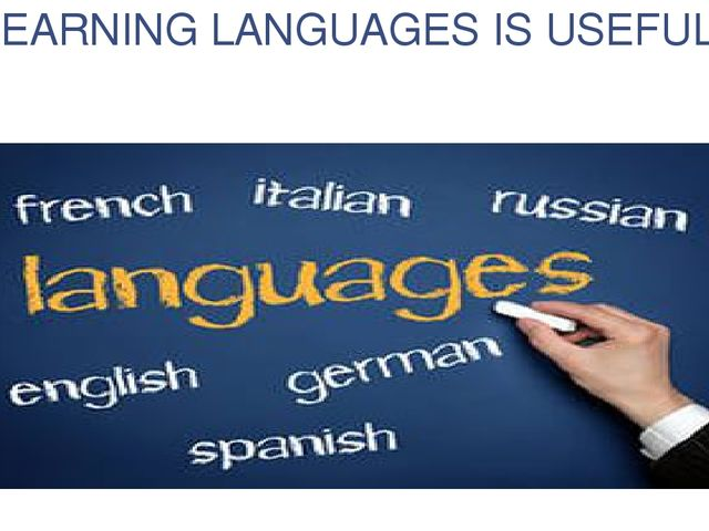 LEARNING LANGUAGES IS USEFUL