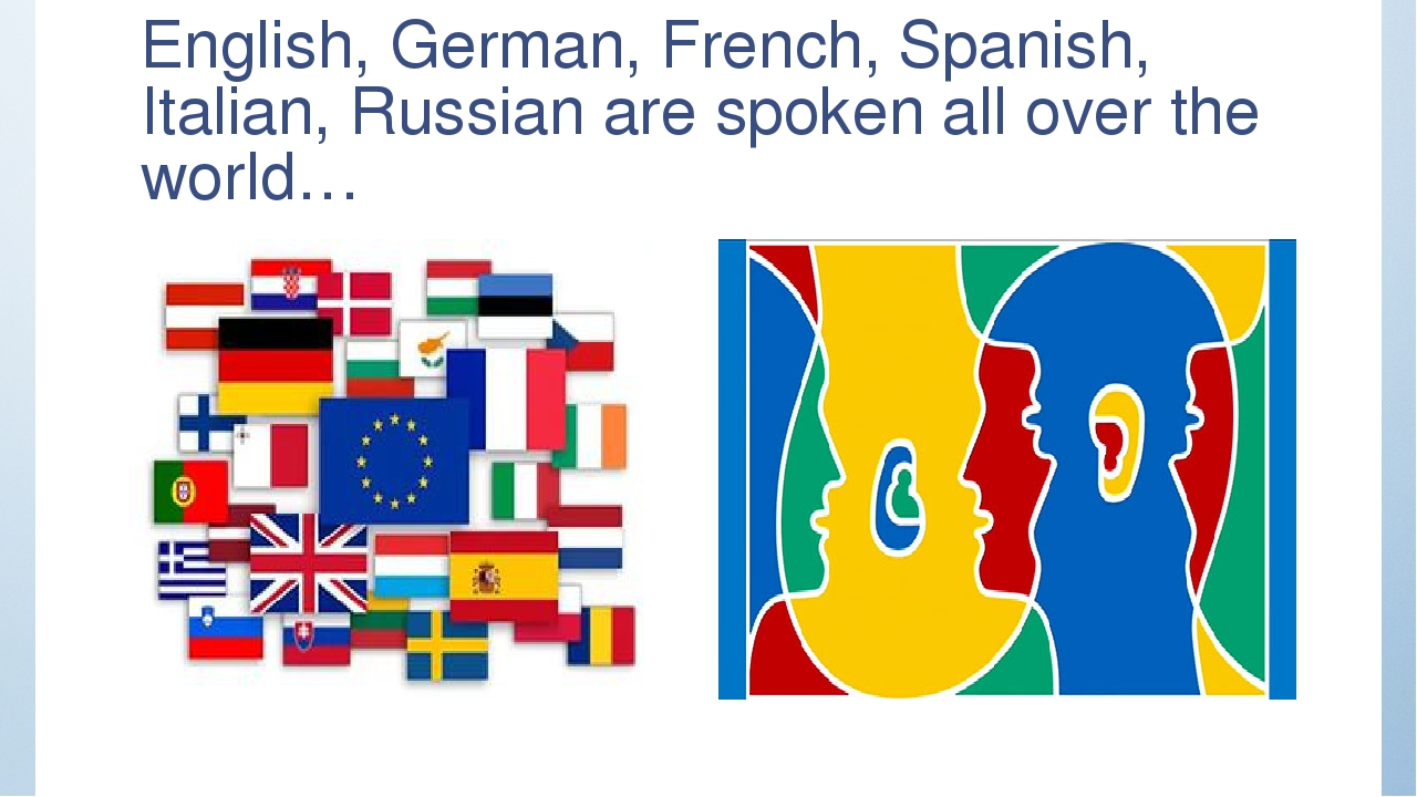 English, German, French, Spanish, Italian, Russian are spoken all over the wo...