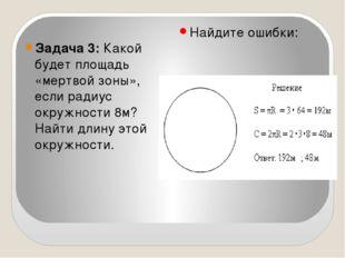 Найдите ошибки: Задача 3:Какой будет площадь «мертвой зоны», если радиус ок