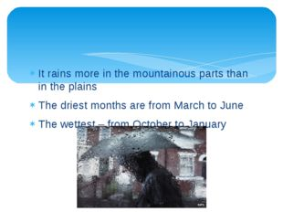 It rains more in the mountainous parts than in the plains The driest months