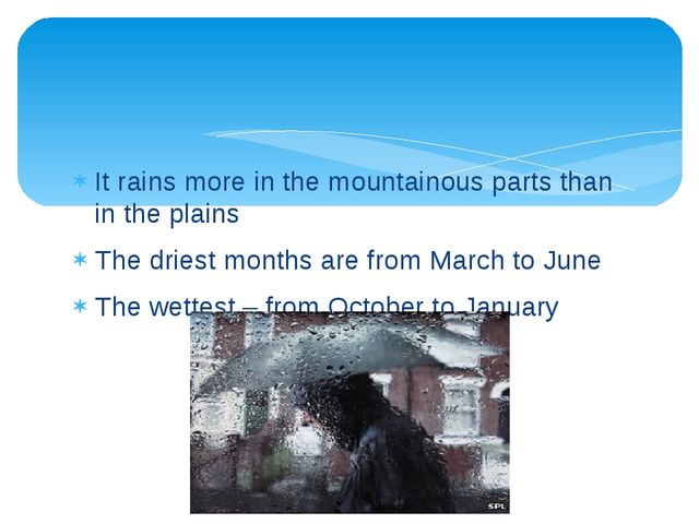 It rains more in the mountainous parts than in the plains The driest months...