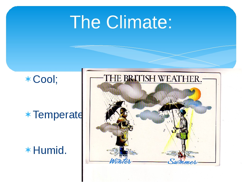Cool; Temperate; Humid. The Climate: