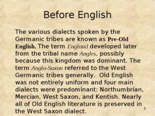 * Before English 	The various dialects spoken by the Germanic tribes are know