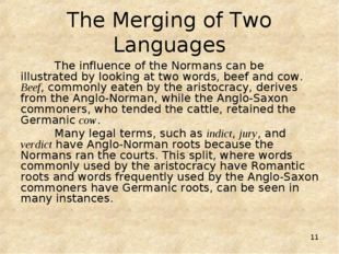 * The Merging of Two Languages 	The influence of the Normans can be illustrat
