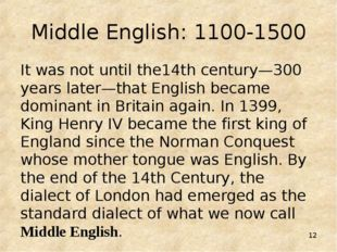 * Middle English: 1100-1500 It was not until the14th century—300 years later—