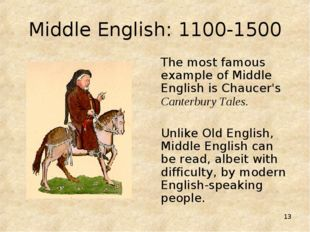 * Middle English: 1100-1500 The most famous example of Middle English is Chau