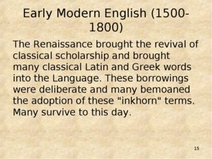 * Early Modern English (1500-1800) The Renaissance brought the revival of cla