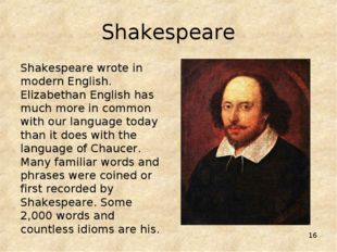 * Shakespeare Shakespeare wrote in modern English. Elizabethan English has mu