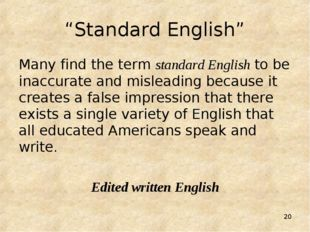 "* ""Standard English"" Many find the term standard English to be inaccurate and"