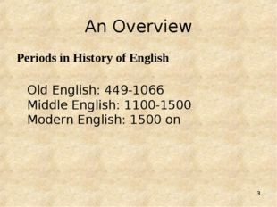 * An Overview Periods in History of English 	Old English: 449-1066 Middle Eng