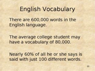 * English Vocabulary There are 600,000 words in the English language. The ave