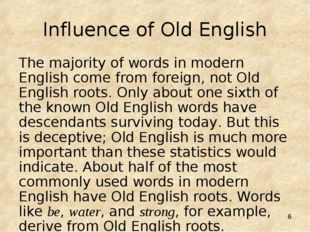 * Influence of Old English The majority of words in modern English come from