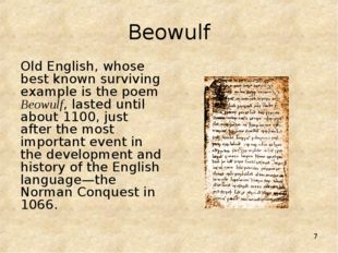 * Beowulf Old English, whose best known surviving example is the poem Beowulf