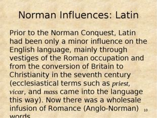 * Norman Influences: Latin Prior to the Norman Conquest, Latin had been only