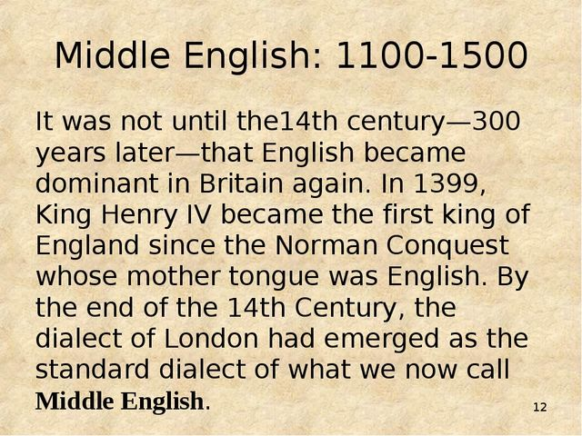 * Middle English: 1100-1500 It was not until the14th century—300 years later—...