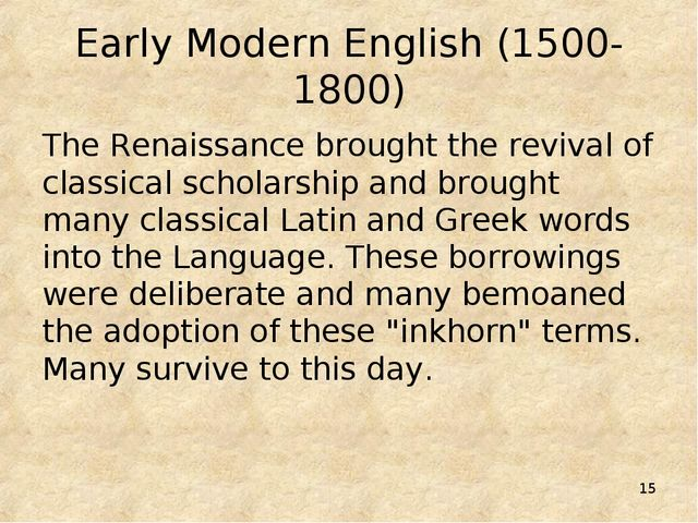 * Early Modern English (1500-1800) The Renaissance brought the revival of cla...