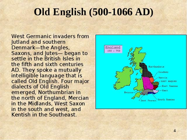 * Old English (500-1066 AD) West Germanic invaders from Jutland and southern...