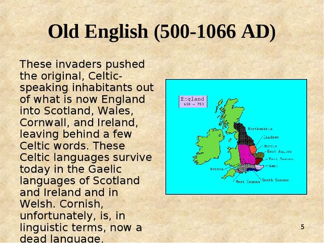* Old English (500-1066 AD) These invaders pushed the original, Celtic-speaki...