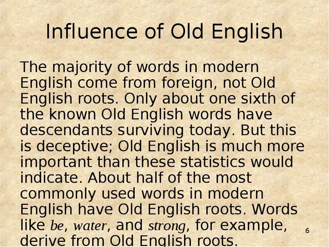 * Influence of Old English The majority of words in modern English come from...