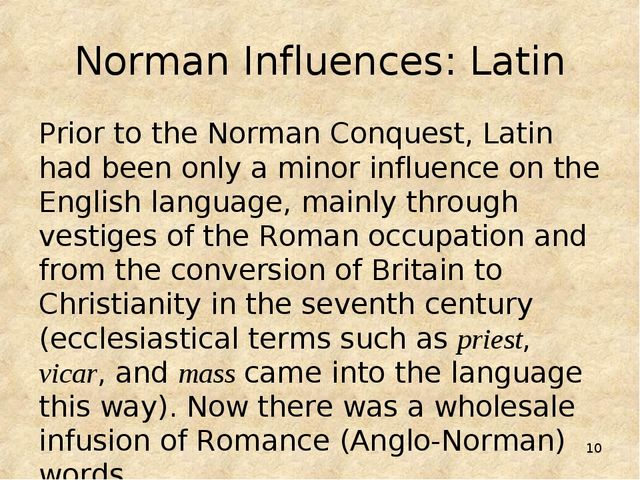 * Norman Influences: Latin Prior to the Norman Conquest, Latin had been only...