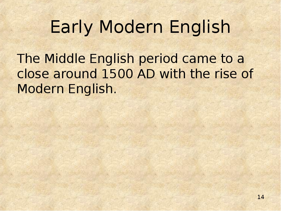 * Early Modern English The Middle English period came to a close around 1500...