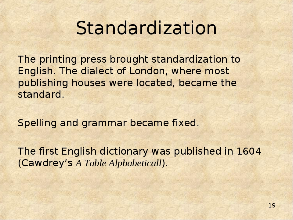 * Standardization The printing press brought standardization to English. The...