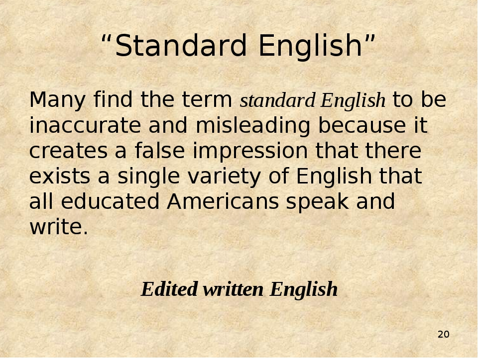 "* ""Standard English"" Many find the term standard English to be inaccurate and..."