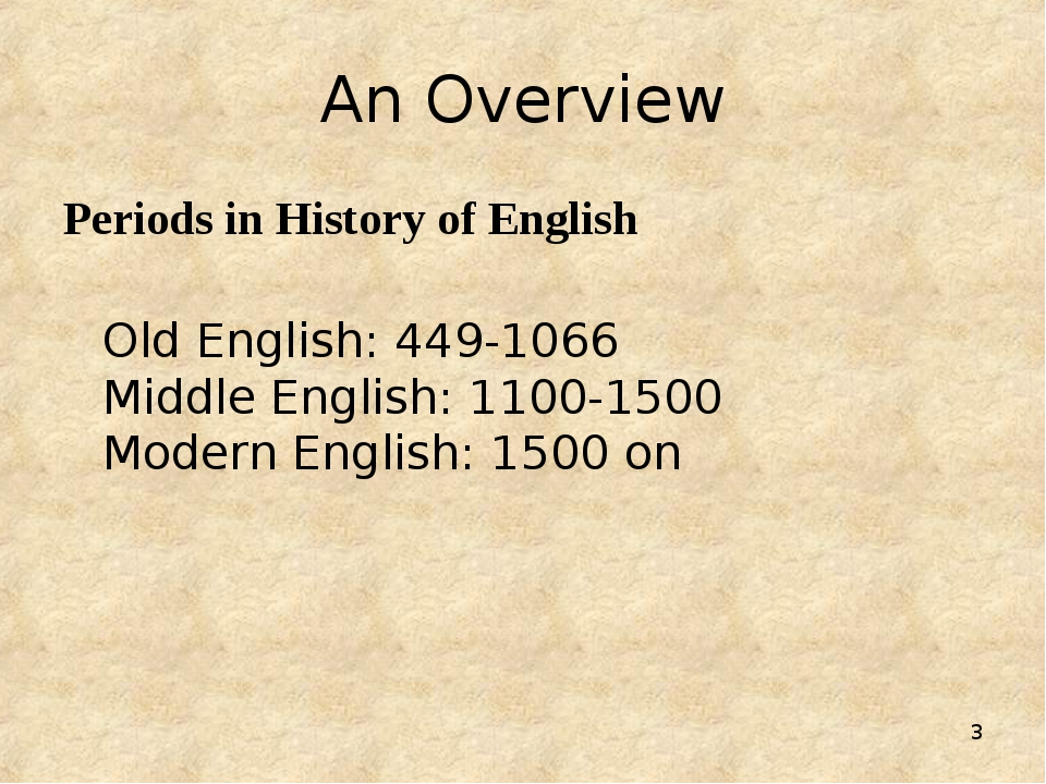 * An Overview Periods in History of English 	Old English: 449-1066 Middle Eng...