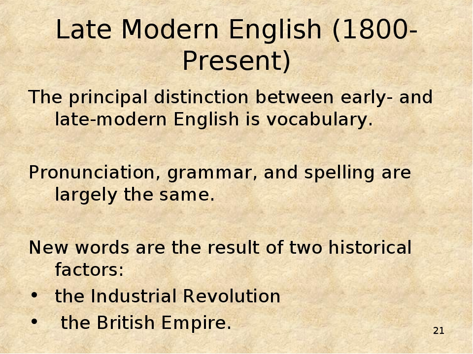 * Late Modern English (1800-Present) The principal distinction between early-...