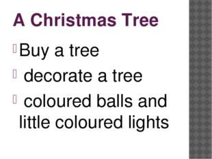 A Christmas Tree Buy a tree decorate a tree coloured balls and little coloure