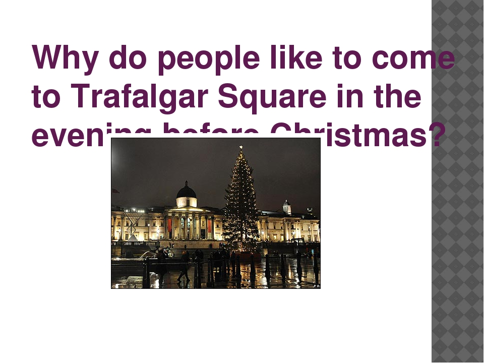 Why do people like to come to Trafalgar Square in the evening before Christmas?