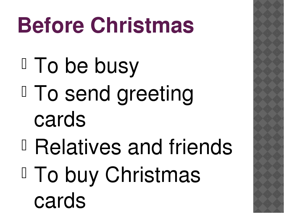 Before Christmas To be busy To send greeting cards Relatives and friends To b...