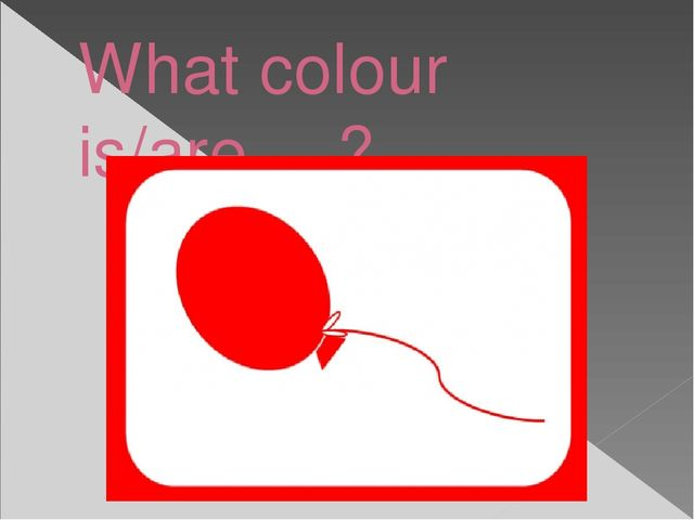 What colour is/are …?