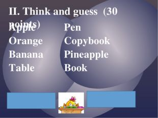 II. Think and guess (30 points) Apple				Pen Orange			Copybook Banana			Pinea