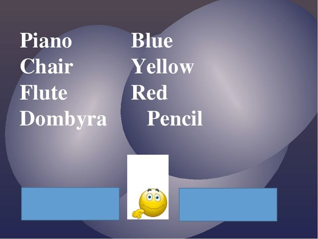 Piano				Blue Chair				Yellow Flute				Red Dombyra			Pencil