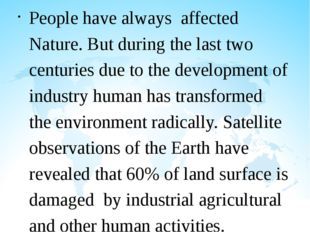 People have always affected Nature. But during the last two centuries due to