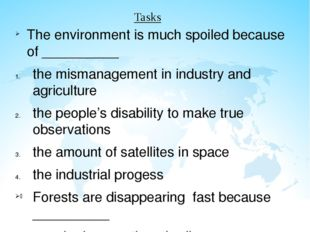 The environment is much spoiled because of __________ the mismanagement in in