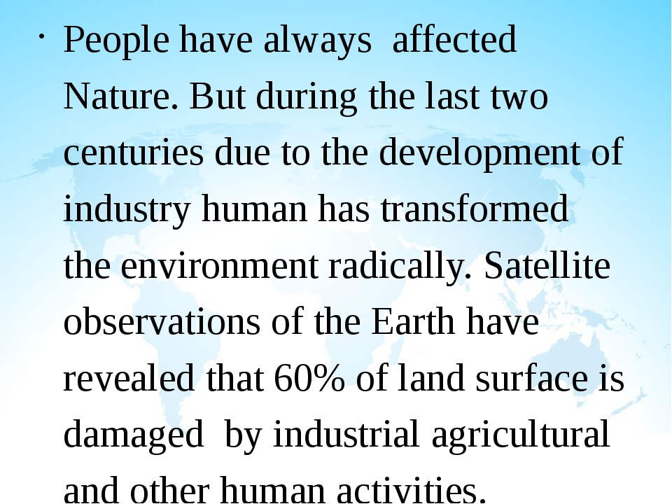 People have always affected Nature. But during the last two centuries due to...