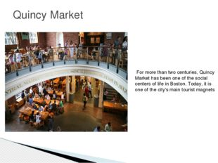 Quincy Market For more than two centuries, Quincy Market has been one of the