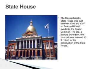 The Massachusetts State House was built between 1795 and 1797 on Beacon Hill