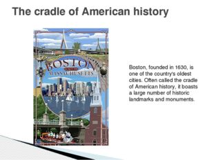The cradle of American history Boston, founded in 1630, is one of the country