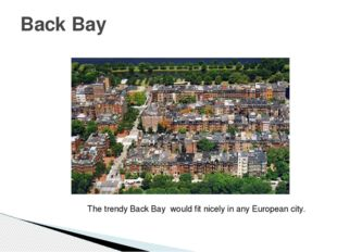 Back Bay The trendy Back Bay  would fit nicely in any European city.